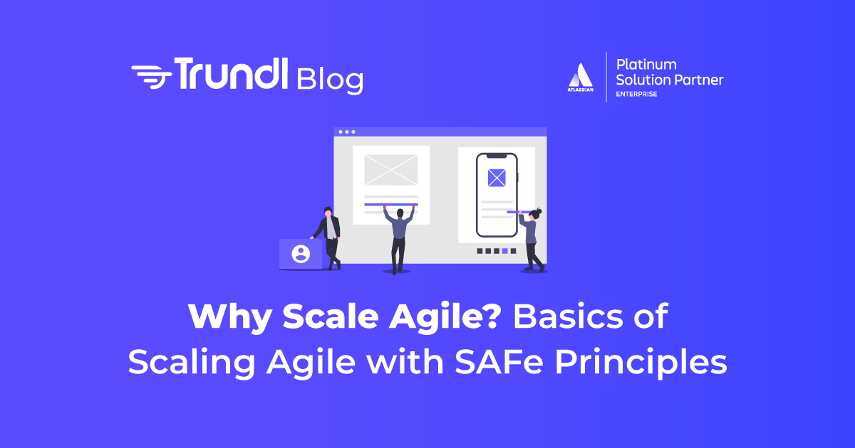 Why Scale Agile? Basics of Scaling Agile with SAFe Principles