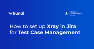 Test Case Management with Jira and Xray | Trundl