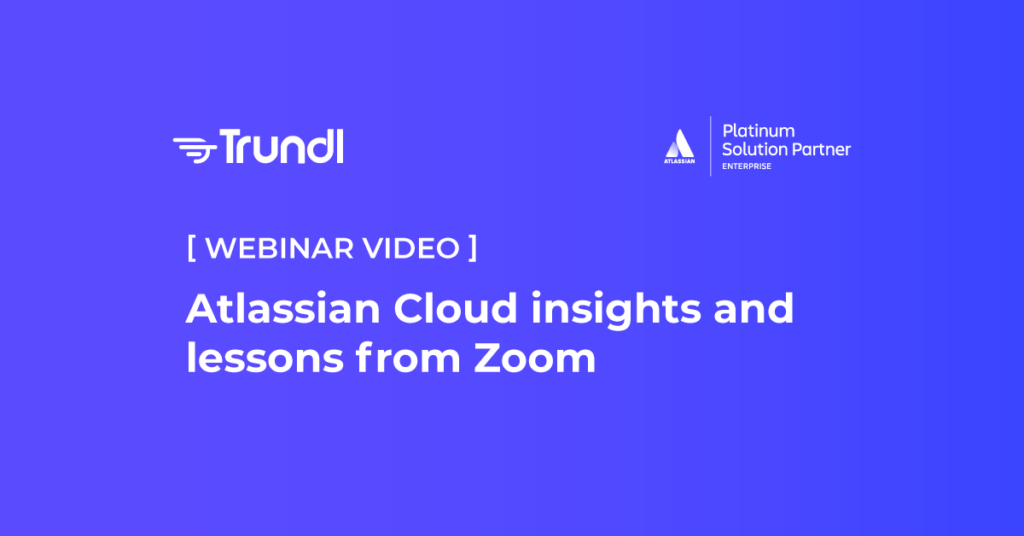 Trundl Atlassian cloud insights and lessons from zoom